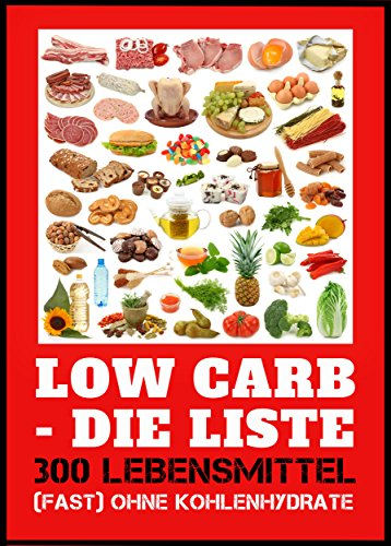 Low Carb - die Liste. 300 Lebensmittel (fast) ohne Kohlenhydrate ...